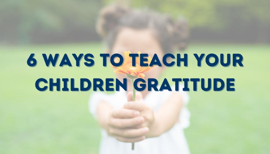 6 Ways to Teach your Children Gratitude